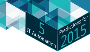 IT automation predictions for 2015 include self-service automation and big data management