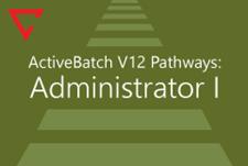 ActiveBatch Pathways: Administrator I
