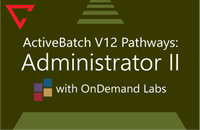 ActiveBatch V12 Pathways: Administrator II