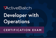 ActiveBatch Developer with Operations Certification Exam