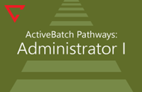 ActiveBatch V12 Pathways: Administrator I