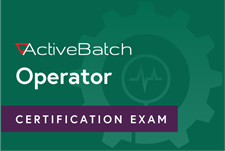 ActiveBatch Operator Certification Exam