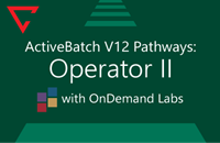 ActiveBatch V12 Pathways: Operator II